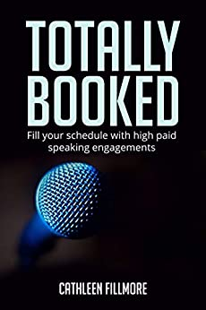 Totally Booked!: Fill Your Schedule With High-End Speaking Engagements by [Cathleen Fillmore]