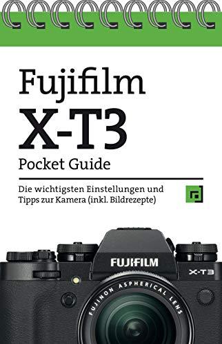 Fujifilm X-T3 Pocket Guide: Die wichtigsten Einstellungen und Tipps zur Kamera (inkl. Bildrezepte)