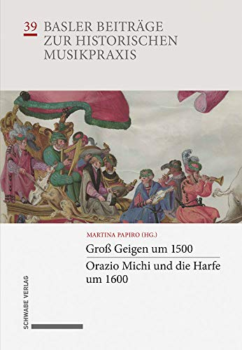 Groß Geigen um 1500 · Orazio Michi und die Harfe um 1600 (Basler Beiträge zur Musikpraxis, Band 39)