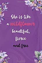 She Is Like A Wildflower Beautiful Fierce And Free: All Purpose 6x9 Blank Lined Notebook Journal Way Better Than A Card Trendy Unique Gift Pulple Texture Wildflower