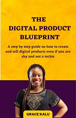 The Digital Product Blueprint : A step by step guide on how to create and sell digital products even if you are shy and not a techie (English Edition)