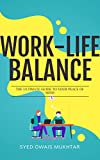 Work Life Balance: The Ultimate Guide To Your Peace of Mind (English Edition)