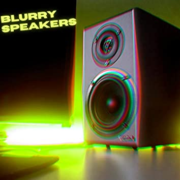 Blurry Speakers