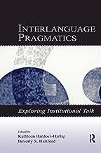 Interlanguage Pragmatics: Exploring Institutional Talk (Second Language Acquisition Research Series)