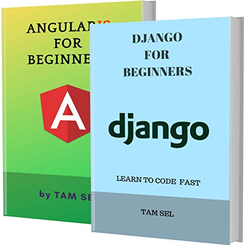 DJANGO AND ANGULARJS FOR BEGINNERS: 2 BOOKS IN 1 - Learn Coding Fast! DJANGO Programming Language And ANGULARJS Crash Course, A QuickStart Guide, Tutorial Book by Program Examples, In Easy Steps!