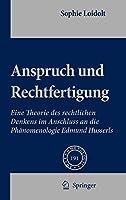 Anspruch und Rechtfertigung: Eine Theorie des rechtlichen Denkens im Anschluss an die Phaenomenologie Edmund Husserls (Phaenomenologica)