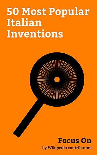 Focus On: 50 Most Popular Italian Inventions: Pizza, Polypropylene, Bank, Piano, Battery (electricity), Telephone, Nitroglycerin, Radio, Opera, Barometer, etc. (English Edition)