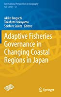 Adaptive Fisheries Governance in Changing Coastal Regions in Japan (International Perspectives in Geography, 13)