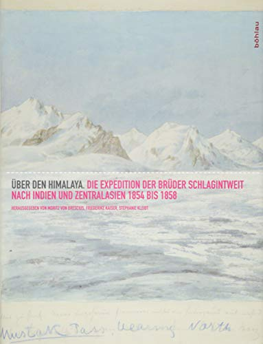 Über den Himalaya: Die Expedition der Brüder Schlagintweit nach Indien und Zentralasien 1854-1858: Die Expedition der Brüder Schlagintweit nach Indien und Zentralasien 1854 bis 1858