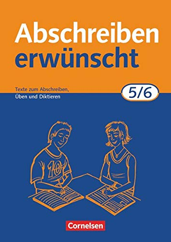 Abschreiben erwünscht - 5./6. Schuljahr: Texte zum Abschreiben, Üben, Diktieren - Trainingsheft mit Lösungen