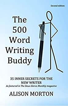 The 500 Word Writing Buddy: 35 Inner Secrets For The  New Writer by [Alison Morton]