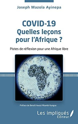 Covid-19 Quelles leçons pour l'Afrique ?: Pistes de réflexion pour une Afrique libre
