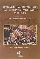 Türkiye'nin Yakin Tarihinde Emek Toplum ve Siyaset 1980-2002