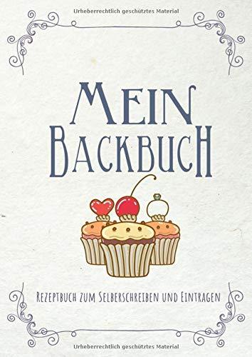 Mein Backbuch: Rezeptbuch zum Selberschreiben und Eintragen: Blanko Rezeptebuch | Schnell und einfach Lieblingsrezepte finden | Din A4 | Backrezepte ... inkl. Inhaltsverzeichnis und Seitenzahlen