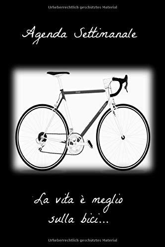Agenda settimanale la vita é meglio sulla bici...: A5 agenda settimanale I agenda annuale I 52 settimane I diario I taccuino I bicicletta I giro d italia I due ruote I gara bicicletta I sport bici