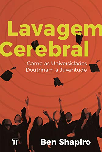 Lavagem Cerebral: Como as universidades doutrinam a juventude
