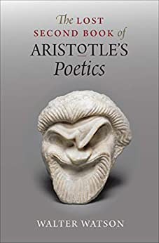 The Lost Second Book of Aristotle's Poetics by [Walter Watson]