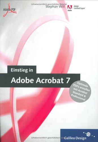 Einstieg in Adobe Acrobat 7: Optimale PDFs erstellen mit der Standard- und Professional-Version
