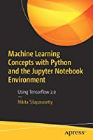 Machine Learning Concepts with Python and the Jupyter Notebook Environment: Using Tensorflow 2.0 Front Cover