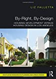 By-Right, By-Design: Housing Development versus Housing Design in Los Angeles (Routledge Research in Planning and Urban Design) - Liz Falletta
