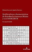 Neoliberalismo Y Hermenéuticas De Derechos Humanos En México Y En El Mercosur: Un Campo De Batalla