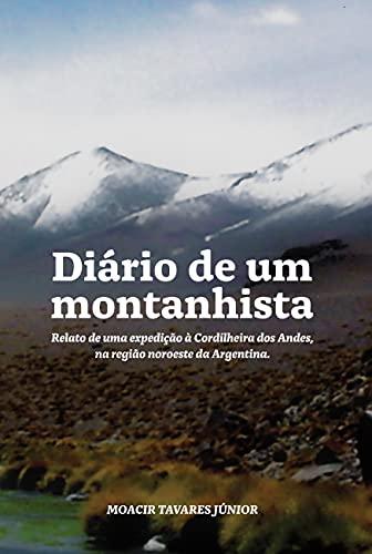Diário de um montanhista: Relato de uma expedição à cordilheira dos Andes, na região noroeste da Argentina. (Portuguese Edition)