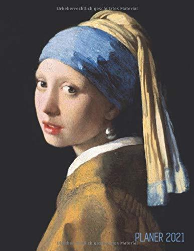 Das Mädchen mit dem Perlenohrring Planer 2021: Jan Vermeer   12 Monate: Januar - Dezember 2021 Planer   Wöchentlicher, Monatlicher und Jährlicher ...   Ideal für die Schule, Studium und das Büro