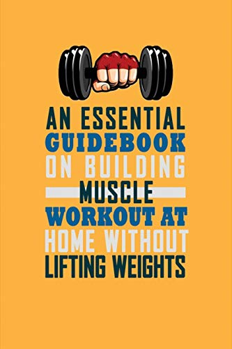 An Essential Guidebook On Building Muscle: Workout At Home Without Lifting Weights: Gymnastics Activity Book