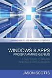 Windows 8 Apps Programming Genius: 7 Easy Steps To Master Windows 8 Apps In 30 Days: Learning How to Use Windows 8 Efficiently