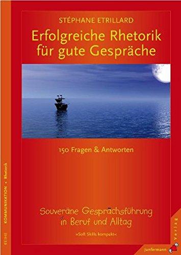 Erfolgreiche Rhetorik für gute Gespräche: 150 Fragen & Antworten zur souveränen Gesprächsführung. Soft Skills kompakt, Bd 1