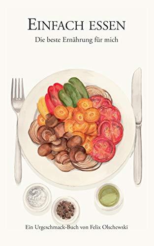 Einfach essen: Die beste Ernährung für mich