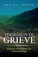 Permission to Grieve: A Journey from Sibling Loss to Restored Hope