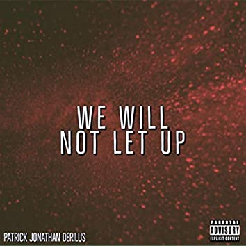We Will Not Let Up