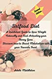 Sirtfood Diet: A Quickstart Guide to Lose Weight Naturally and Fast Activating your Skinny Gene. Discover how to Boost Metabolism with your Favorite Food.