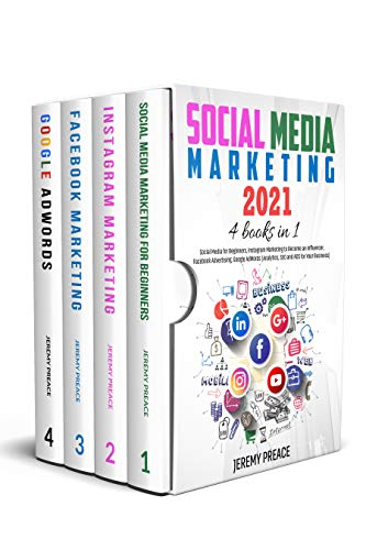 Social Media Marketing 2021: 4 BOOKS IN 1 - Social Media for Beginners, Instagram Marketing to Become an Influencer, Facebook Advertising, Google AdWords (Analytics, SEO and ADS for Your Business)