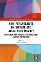New Perspectives on Virtual and Augmented Reality: Finding New Ways to Teach in a Transformed Learning Environment (Perspectives on Education in the Digital Age)
