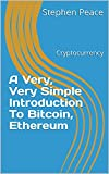 A Very, Very Simple Introduction To Bitcoin, Ethereum: Cryptocurrency