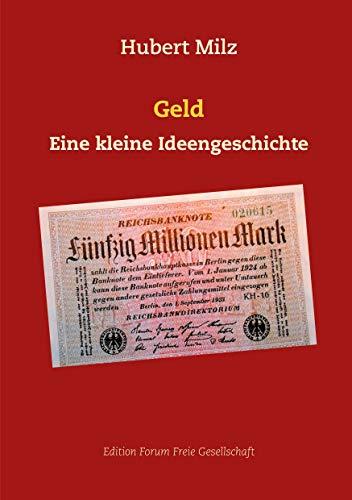 Geld: Eine kleine Ideengeschichte (Edition Forum Freie Gesellschaft 6)