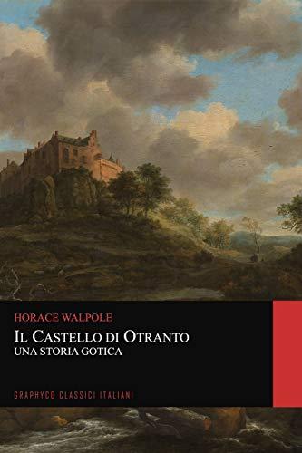 Il castello di Otranto. Una Storia Gotica (Graphyco Classici Italiani)