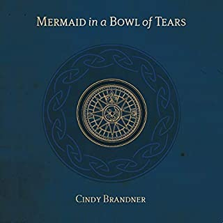 Mermaid in a Bowl of Tears                   Written by:                                                                                                                                 Cindy Brandner                               Narrated by:                                                                                                                                 Gary Furlong                      Length: 29 hrs and 29 mins     3 ratings     Overall 5.0