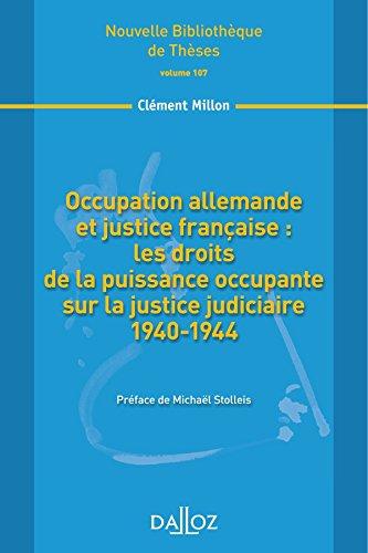 Occupation allemande et justice française : les droits de la puissance occupante sur la ...: Nouvelle Bibliothèque de Thèses