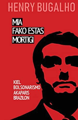 MIA Fako Estas Mortigi: Kiel la bolsonarismo konkeris Brazilon (Esperanto Edition) (Paperback)
