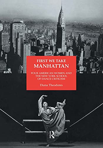 First We Take Manhattan: Four American Women and the New York School of Dance Criticism: 10
