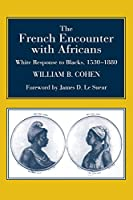 The French Encounter with Africans: White Response to Blacks, 1530-1880. Foreword by James D. Le Sueur