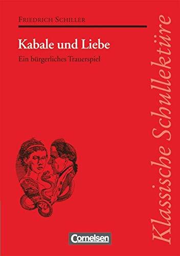 Klassische Schullektüre, Kabale und Liebe: Kabale und Liebe - Ein bürgerliches Trauerspiel - Text - Erläuterungen - Materialien - Empfohlen für das 10.-13. Schuljahr