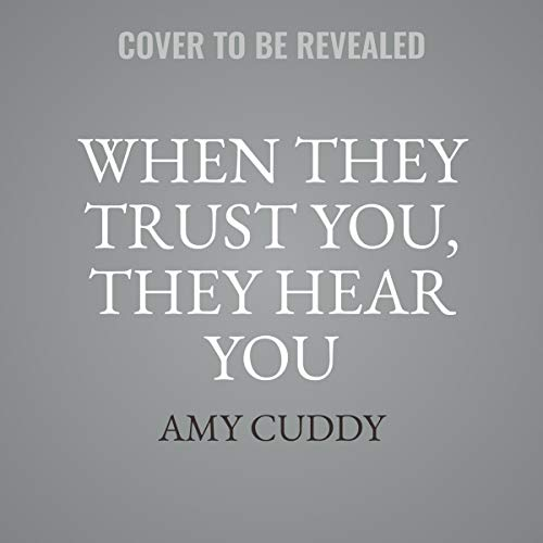 When They Trust You, They Hear You: A Modern Guide for Speaking to Any Audience