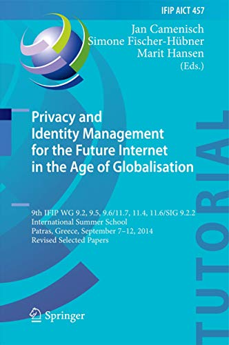 Privacy and Identity Management for the Future Internet in the Age of Globalisation: 9th IFIP WG 9.2, 9.5, 9.6/11.7, 11.4, 11.6/SIG 9.2.2 ... and Communication Technology (457), Band 457)