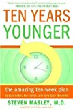 Steven Masley: Ten Years Younger : The Amazing Ten-Week...