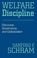 Welfare Discipline: Discourse, Governance And Globalization