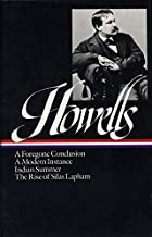 William Dean Howells : Novels 1875-1886: A Foregone Conclusion, A Modern Instance, Indian Summer, The Rise of Silas Lapham...